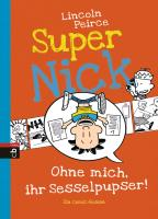 Cover-Bild zu Peirce, Lincoln: Super Nick - Ohne mich, ihr Sesselpupser!