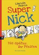 Cover-Bild zu Peirce, Lincoln: Super Nick - Bis später, ihr Pfeifen!