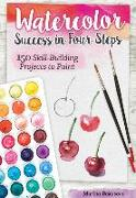 Cover-Bild zu Bakasova, Marina: Watercolor Success in Four Steps: 150 Skill-Building Projects to Paint