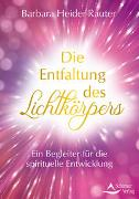 Cover-Bild zu Heider-Rauter, Barbara: Die Entfaltung des Lichtkörpers