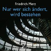 Cover-Bild zu Merz, Friedrich: Nur wer sich ändert, wird bestehen (Ungekürzt) (Audio Download)