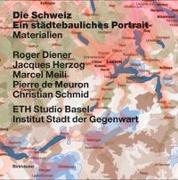 Cover-Bild zu Diener, Roger: Die Schweiz. Ein städtebauliches Porträt