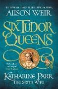 Cover-Bild zu Weir, Alison: Six Tudor Queens: Katharine Parr, The Sixth Wife (eBook)