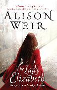 Cover-Bild zu Weir, Alison: The Lady Elizabeth (eBook)
