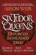 Cover-Bild zu Weir, Alison: Six Tudor Queens: Divorced, Beheaded, Died (eBook)