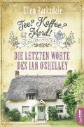 Cover-Bild zu Barksdale, Ellen: Tee? Kaffee? Mord! - Die letzten Worte des Ian O'Shelley