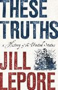 Cover-Bild zu Lepore, Jill: These Truths: A History of the United States