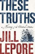 Cover-Bild zu Lepore, Jill: These Truths: A History of the United States (eBook)