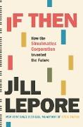 Cover-Bild zu Lepore, Jill: If Then: How the Simulmatics Corporation Invented the Future (eBook)