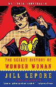 Cover-Bild zu Lepore, Jill: The Secret History of Wonder Woman (eBook)
