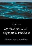 Cover-Bild zu Jensen, Per Michael: Mentaltræning. Frigør dit kampinstinkt
