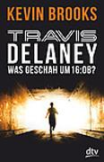 Cover-Bild zu Brooks, Kevin: Travis Delaney - Was geschah um 16:08?