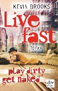 Cover-Bild zu Brooks, Kevin: Live Fast, Play Dirty, Get Naked (eBook)