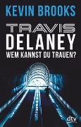 Cover-Bild zu Brooks, Kevin: Travis Delaney - Wem kannst du trauen?