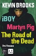 Cover-Bild zu Brooks, Kevin: iBoy / Martyn Pig / The Road of the Dead (eBook)