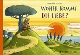 Cover-Bild zu Kulot, Daniela: Woher kommt die Liebe?