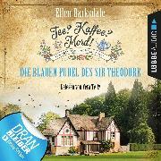 Cover-Bild zu Barksdale, Ellen: Tee? Kaffee? Mord!, Folge 3: Die blauen Pudel des Sir Theodore (Audio Download)