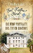 Cover-Bild zu Barksdale, Ellen: Tee? Kaffee? Mord! Die fünf Portraits des toten Doktors (eBook)