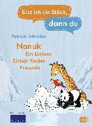 Cover-Bild zu Schröder, Patricia: Erst ich ein Stück, dann du! - Nanuk - Ein kleiner Eisbär findet Freunde (eBook)