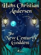 Cover-Bild zu Andersen, Hans Christian: The New Century's Goddess (eBook)