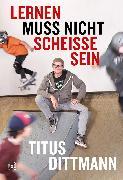 Cover-Bild zu Lernen muss nicht scheiße sein (eBook) von Dittmann, Titus
