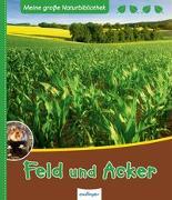 Cover-Bild zu Meine große Naturbibliothek: Feld und Acker von Gutjahr, Axel