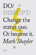 Cover-Bild zu Do Disrupt: Change the Status Quo. or Become It von Shayler, Mark