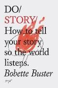 Cover-Bild zu Do Story: How to Tell Your Story So the World Listens. (Story Telling Books, Inspirational Books, How to Books) von Buster, Bobette