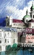 Cover-Bild zu Supino, Franco: Solothurn liegt am Meer