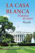 Cover-Bild zu La Casa Blanca von Martinez, Jose Galileo
