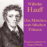 Cover-Bild zu Hauff, Wilhelm: Wilhelm Hauff: Das Märchen vom falschen Prinzen (Audio Download)