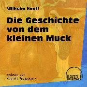 Cover-Bild zu Hauff, Wilhelm: Die Geschichte von dem kleinen Muck (Ungekürzt) (Audio Download)