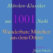 Cover-Bild zu Hauff, Wilhelm: Märchen-Klassiker aus 1001 Nacht: Wunderbare Märchen aus dem Orient (Audio Download)