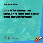 Cover-Bild zu Hauff, Wilhelm: Das Wirtshaus im Spessart und die Sage vom Hirschgulden (Ungekürzt) (Audio Download)
