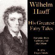Cover-Bild zu Hauff, Wilhelm: Wilhelm Hauff: His Greatest Fairy Tales (Audio Download)