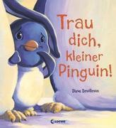 Cover-Bild zu Trau dich, kleiner Pinguin! von Smallman, Steve