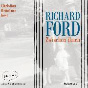 Cover-Bild zu Ford, Richard: Zwischen Ihnen (Ungekürzte Lesung) (Audio Download)