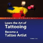 Cover-Bild zu eBook Learn the Art of Tattooing - Become a Tattoo Artist