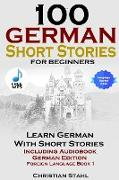 Cover-Bild zu Stahl, Christian: 100 German Short Stories for Beginners Learn German with Stories Including Audiobook German Edition Foreign Language Book 1