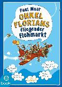 Cover-Bild zu Maar, Paul: Onkel Florians fliegender Flohmarkt (eBook)