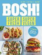 Cover-Bild zu BOSH! super fresh - super vegan. Weniger Fett, weniger Zucker, mehr Geschmack