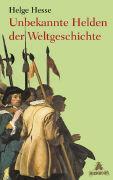Cover-Bild zu Hesse, Helge: Unbekannte Helden der Weltgeschichte