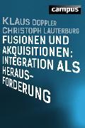Cover-Bild zu Lauterburg, Christoph: Fusionen und Akquisitionen: Integration als Herausforderung (eBook)