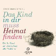 Cover-Bild zu Stahl, Stefanie: Das Kind in dir muss Heimat finden (Audio Download)