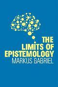 Cover-Bild zu Gabriel, Markus: The Limits of Epistemology (eBook)