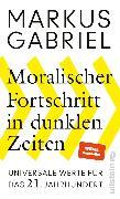 Cover-Bild zu Gabriel, Markus: Moralischer Fortschritt in dunklen Zeiten (eBook)