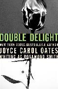 Cover-Bild zu Oates, Joyce Carol: Double Delight (eBook)