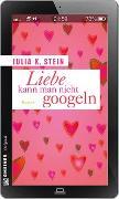 Cover-Bild zu Liebe kann man nicht googeln von Stein, Julia K.