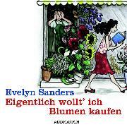 Cover-Bild zu Eigentlich wollt' ich Blumen kaufen (Audio Download) von Sanders, Evelyn
