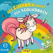 Cover-Bild zu Weber, Susanne: Das Einhorn sucht den Regenbogen (eBook)